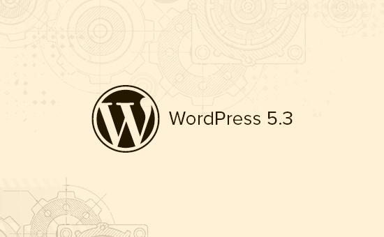 ویژگی های جدید وردپرس 5.3 (به همراه اسکرین شات)